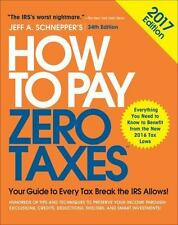 How to Pay Zero Taxes, 2017: Your Guide to Every Tax Break the IRS Allows by Jef