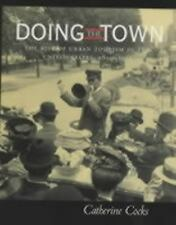 Doing the Town : The Rise of Urban Tourism in the United States, 1850-1915 by...
