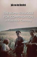 NEW The Roma Struggle for Compensation in Post-War Germany by Julia Von Dem Knes