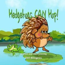Hedgehogs Can Hop! by Teri Bergens (2016, Paperback)