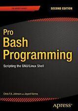 Pro Bash Programming : Scripting the Gnu/Linux Shell: By Johnson, Chris F. A....