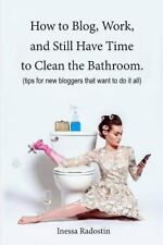 How to Blog, Work, and Still Have Time to Clean the Bathroom : Tips for New...