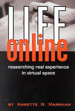Life Online: Researching Real Experience in Virtual Space (Ethnographic Alternat