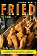 The Ultimate Guide to Fried Foods : How to Make Fried Chicken, Fried Cabbage...