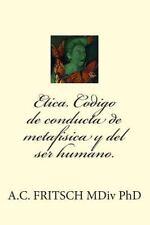Etica. Codigo de Conducta de Metafisica y el Ser Humano by A. C. Fritsch MDIV...