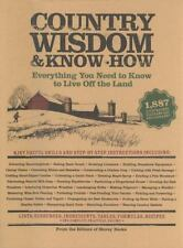 Country Wisdom and Know-How : Everything You Need to Know to Live off the...