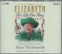 Elizabeth Her Life Our Times Alan Titchmarsh 4CD Audio Book NEW Unabridged