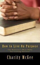 How to Live on Purpose : The Believer's Mini Bible for Lasting Success by...