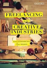 NEW Freelancing in the Creative Industries by Karen Le Rossignol