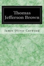 Thomas Jefferson Brown by Oliver Curwood, James -Paperback