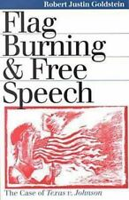 Flag Burning and Free Speech : The Case of Texas vs. Johnson by Robert Justin...