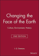 Changing the Face of the Earth: Culture, Environment, History by Ian G. Simmons