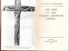 THE RISE OF THE SPANISH AMERICAN EMPIRE /1st ed 1947