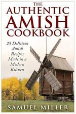 The Authentic Amish Cookbook : 25 Delicious Amish Recipes Made in a Modern...