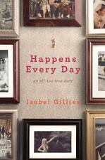 Happens Every Day : An All-Too-True Story by Isabel Gillies (2009, Hardcover)