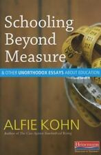Schooling Beyond Measure and Other Unorthodox Essays About Education  Kohn, Alfi