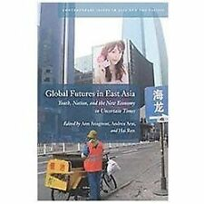Global Futures in East Asia: Youth, Nation, and the New Economy in Uncertain Ti