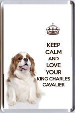 KEEP CALM and LOVE YOUR KING CHARLES CAVALIER White &Tan Dog image Fridge Magnet