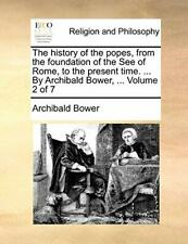 The history of the popes, from the foundation o. Bower, Archibald PF.#