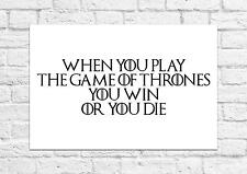 When You Play The Game of Thrones, You Win Or You Die - Poster/Art Print A4 Size