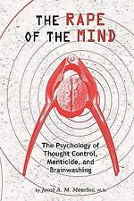 Rape of the Mind: The Psychology of Thought Control, Menticide, and Brainwash...
