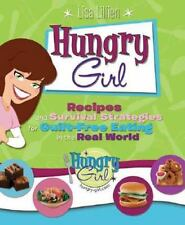 Hungry Girl : Recipes and Survival Strategies for Guilt-Free Eating in the Real