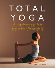 Total Yoga: A Step-By-Step Guide to Yoga at Home for Everybody by Tara Fraser