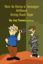 How to Raise a Teenager Without Using Duct Tape (Paperback or Softback)