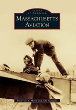 Images of Aviation: Massachusetts Aviation by Frederick R. Morin and John...