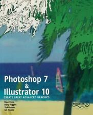 Photoshop 7 and Illustrator 10 : Create Great Advanced Graphics by Barry...