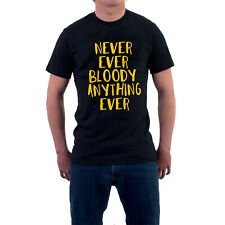 BARGAIN OFFER Never Ever Bloody Anything Ever T-shirt Mr Jolly Lives Next Door