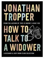 How to Talk to a Widower By Jonathan Tropper. 9780752893198