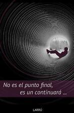 No Es el Punto Final, Es un Continuará... by Larrú (2015, Paperback)