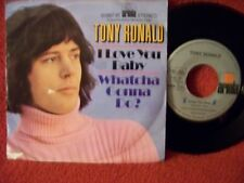 Tony Ronald - I love you baby / Whatcha gonna do ?    orig.  45