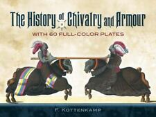The History of Chivalry and Armour: With 60 Full-