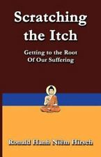 Scratching the Itch: Getting to the Root of Our Suffering (Paperback or Softback