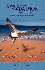 NEW A Walk with Daimon: where fate and free will collide by Peter K. Delani