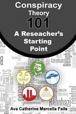 Conspiracy Theory 101: a Researcher's Starting Point: By Fails, Ava