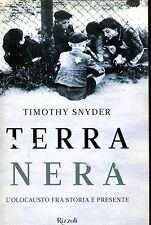 Snyder Timothy TERRA NERA L'OLOCAUSTO TRA STORIA E PRESENTE 1ª Ed.