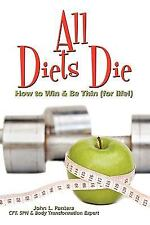 All Diets Die : How to Win and Be Thin (for Life!) by John L. Pantera (2009,...