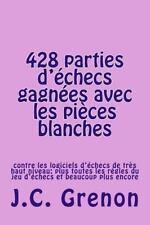 428 Parties d'echecs Gagnees Avec les Pieces Blanches : Contre les Logiciels...