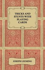 Tricks and Stunts with Playing Cards - Plus Games of Solitaire by Joseph Leeming
