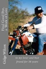 Final Good Bye : To My Lover and Best Friend for 38 Years by Gidge Wilcox...