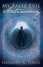 My False Evil Antinomy by Greg Togel (2013, Paperback)