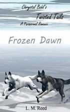Chrystal Bahl's Twisted Tails: Frozen Dawn : The Prequel by L. M. Reed (2013,...