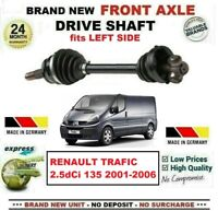 FOR RENAULT TRAFIC 2.5dCi 135 2001-2006 1x BRAND NEW FRONT AXLE LEFT DRIVESHAFT