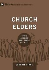 9Marks Building Healthy Churches: Church Elders : How to Shepherd God's...
