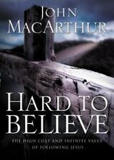 Hard to Believe: The High Cost and Infinite Value of Following Jesus by MacArthu
