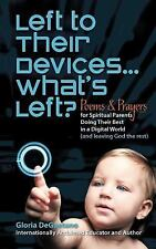 Left To Their Devices . . . What's Left?: Poems And Prayers For Spiritual Parent