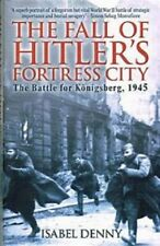 The Fall Of Hitler's Fortress City. The Battle For Konigsberg, 1945